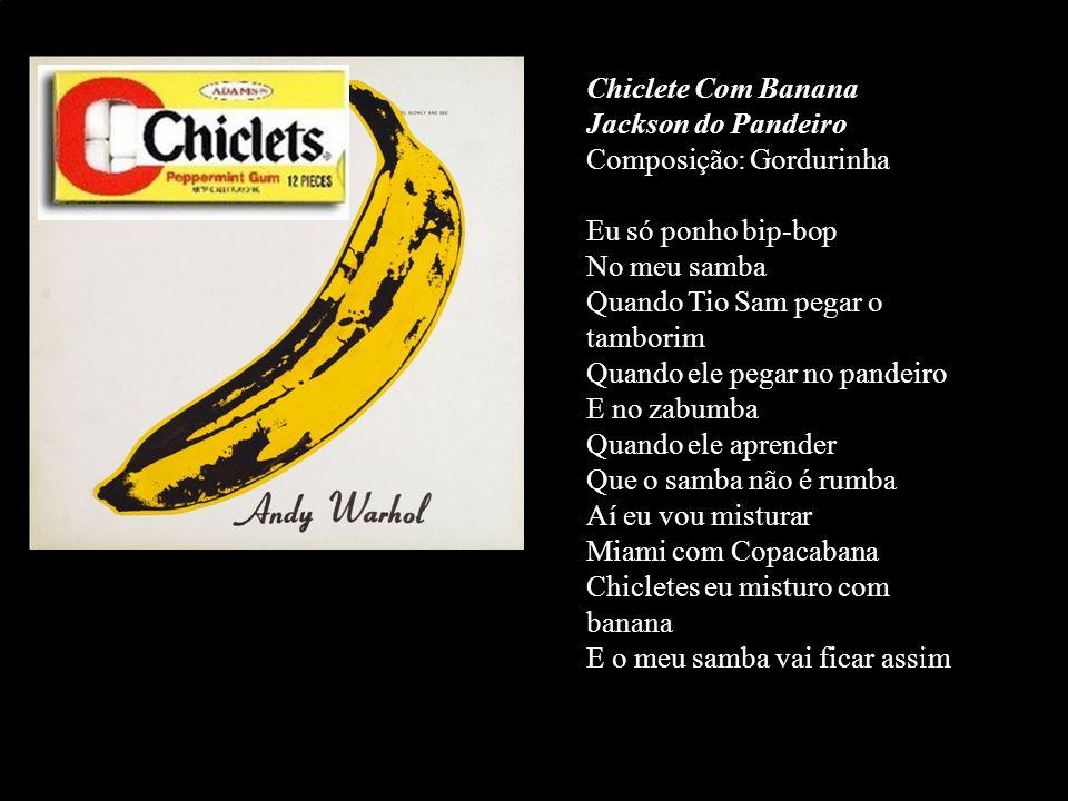 Chiclete Com Banana Jackson do Pandeiro. Composição: Gordurinha.