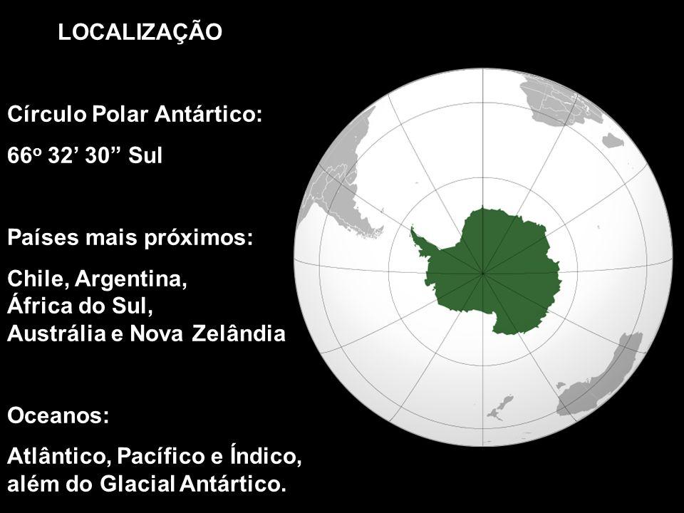 LOCALIZAÇÃO Círculo Polar Antártico: 66o 32' 30 Sul. Países mais próximos: