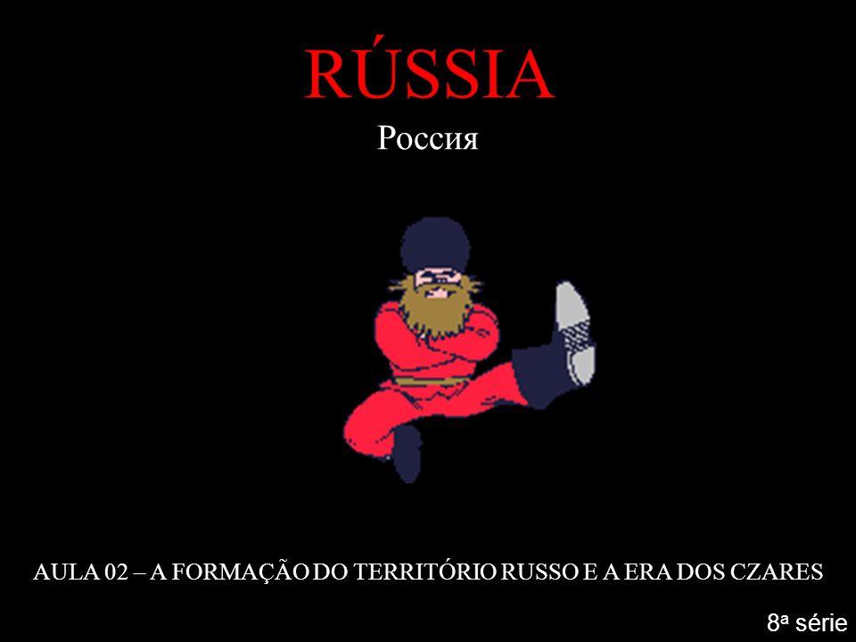 AULA 02 – A FORMAÇÃO DO TERRITÓRIO RUSSO E A ERA DOS CZARES