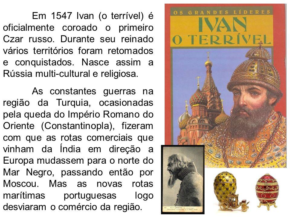 Em 1547 Ivan (o terrível) é oficialmente coroado o primeiro Czar russo