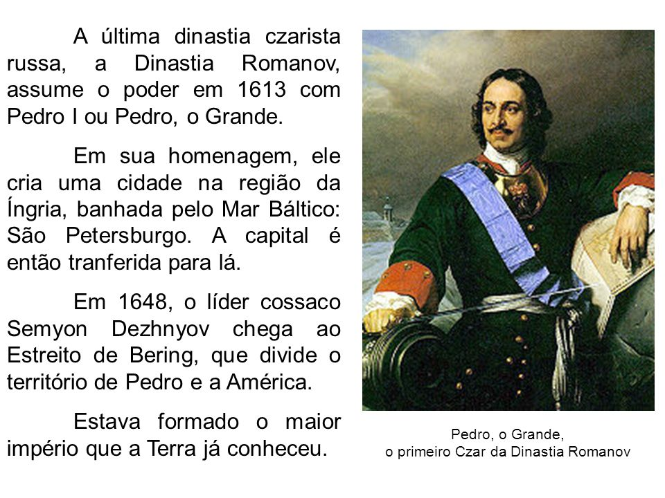 Pedro, o Grande, o primeiro Czar da Dinastia Romanov