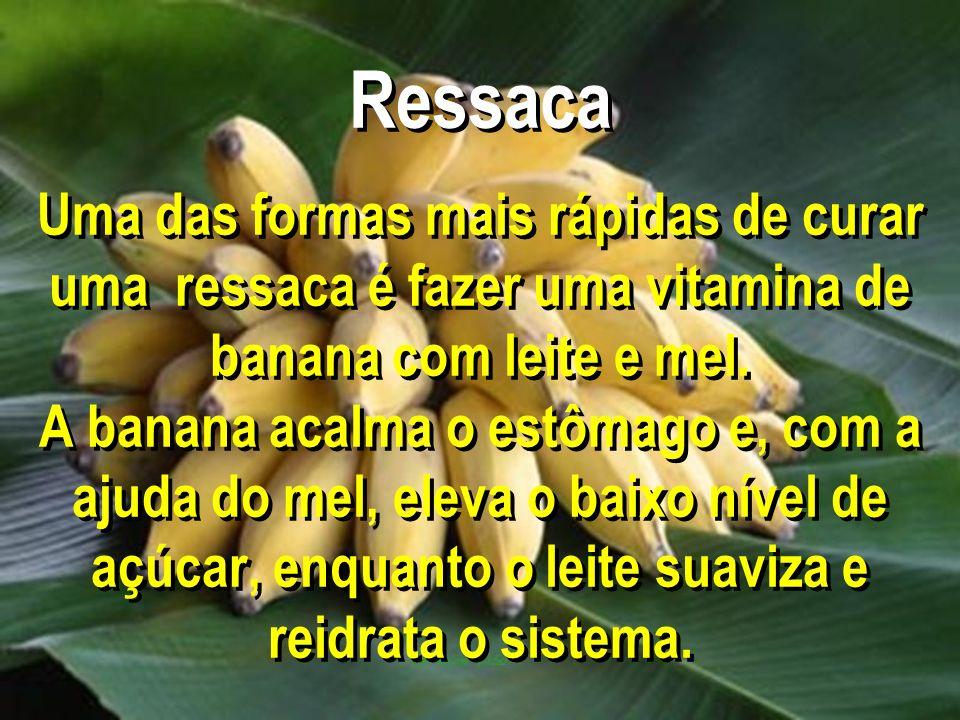 Ressaca Uma das formas mais rápidas de curar uma ressaca é fazer uma vitamina de banana com leite e mel.