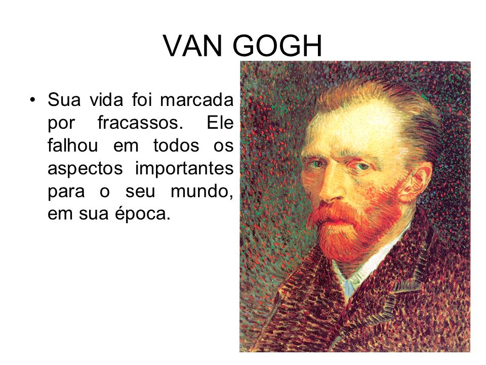 VAN GOGHSua vida foi marcada por fracassos.