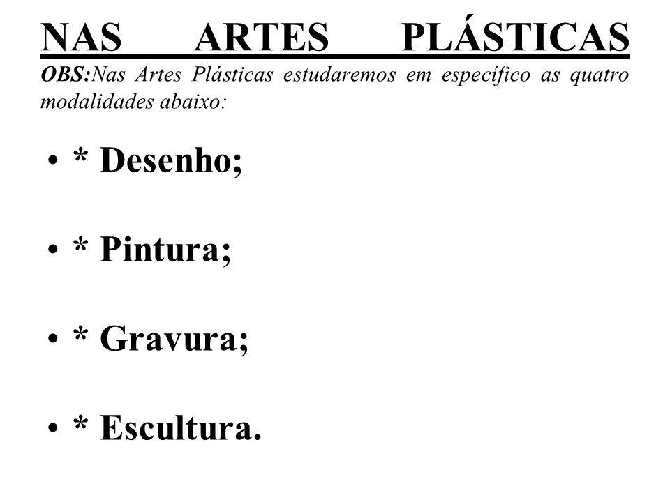 NAS ARTES PLÁSTICAS OBS:Nas Artes Plásticas estudaremos em específico as quatro modalidades abaixo: