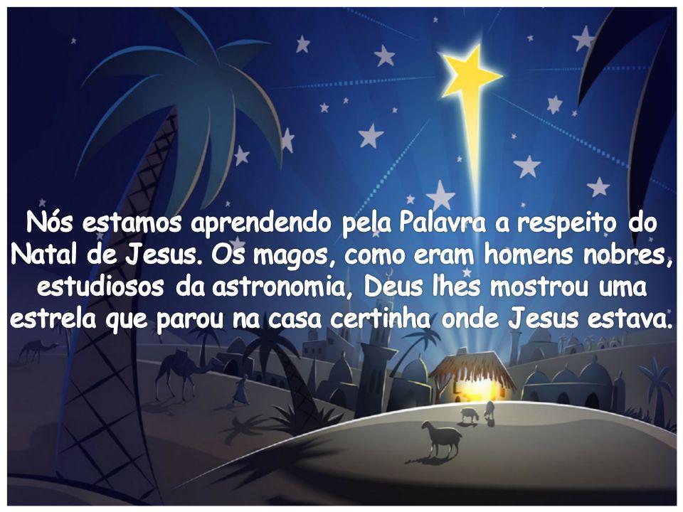 Nós estamos aprendendo pela Palavra a respeito do Natal de Jesus