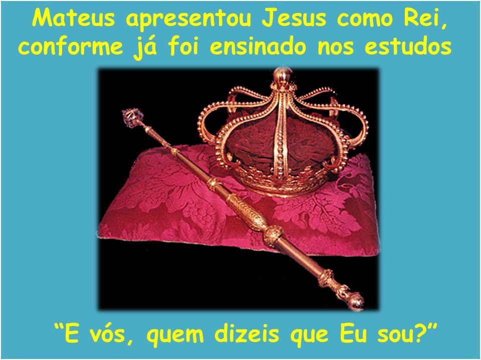 Mateus apresentou Jesus como Rei, conforme já foi ensinado nos estudos
