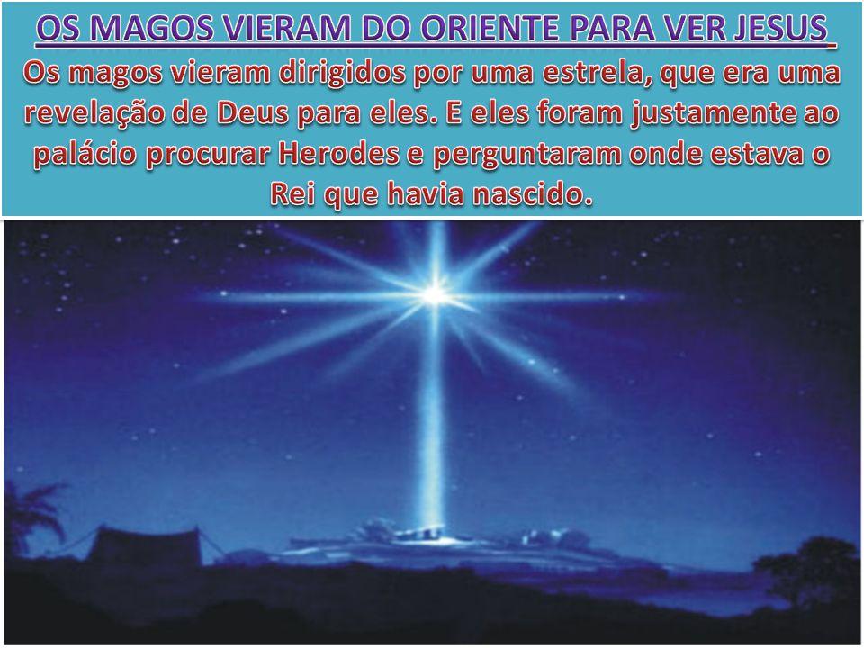 OS MAGOS VIERAM DO ORIENTE PARA VER JESUS