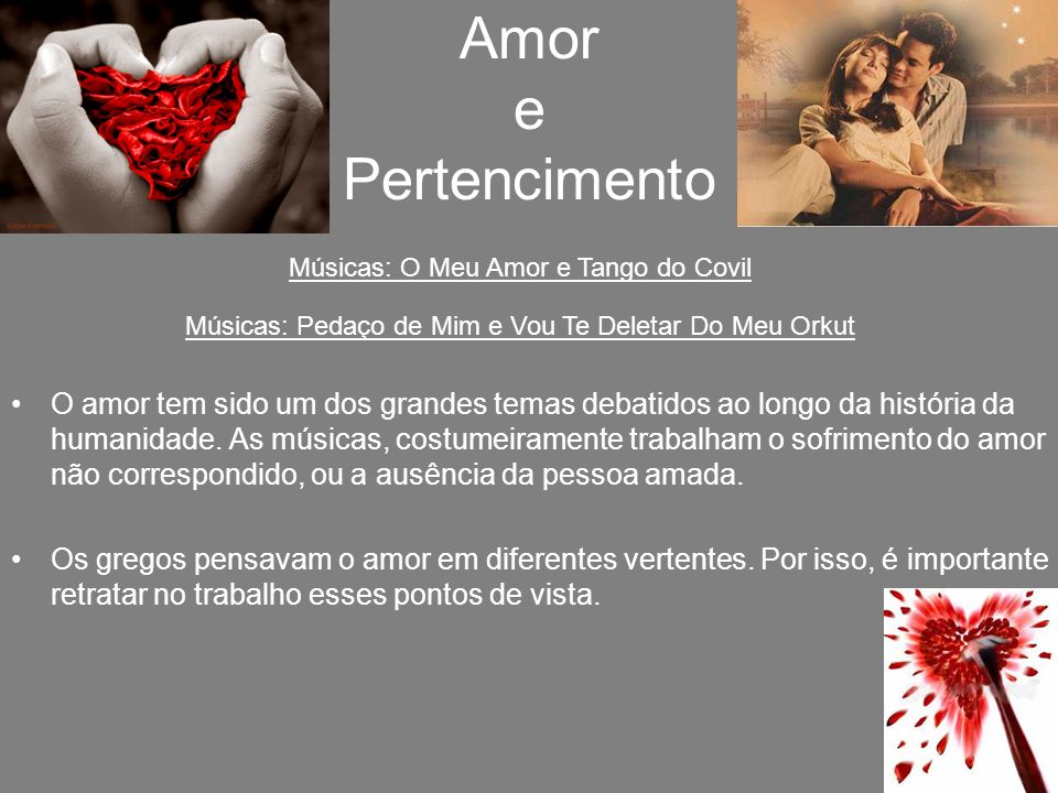 Amor e Pertencimento Músicas: O Meu Amor e Tango do Covil. Músicas: Pedaço de Mim e Vou Te Deletar Do Meu Orkut.