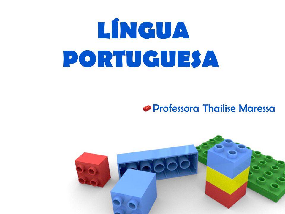 LÍNGUA PORTUGUESA Professora Thailise Maressa