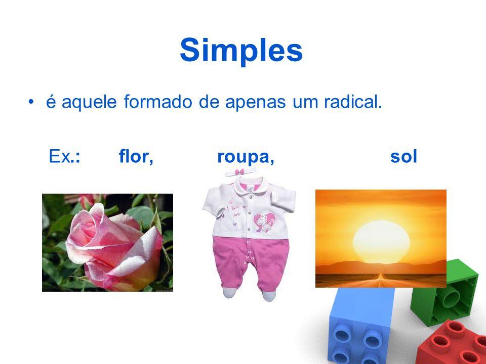 Simples é aquele formado de apenas um radical.