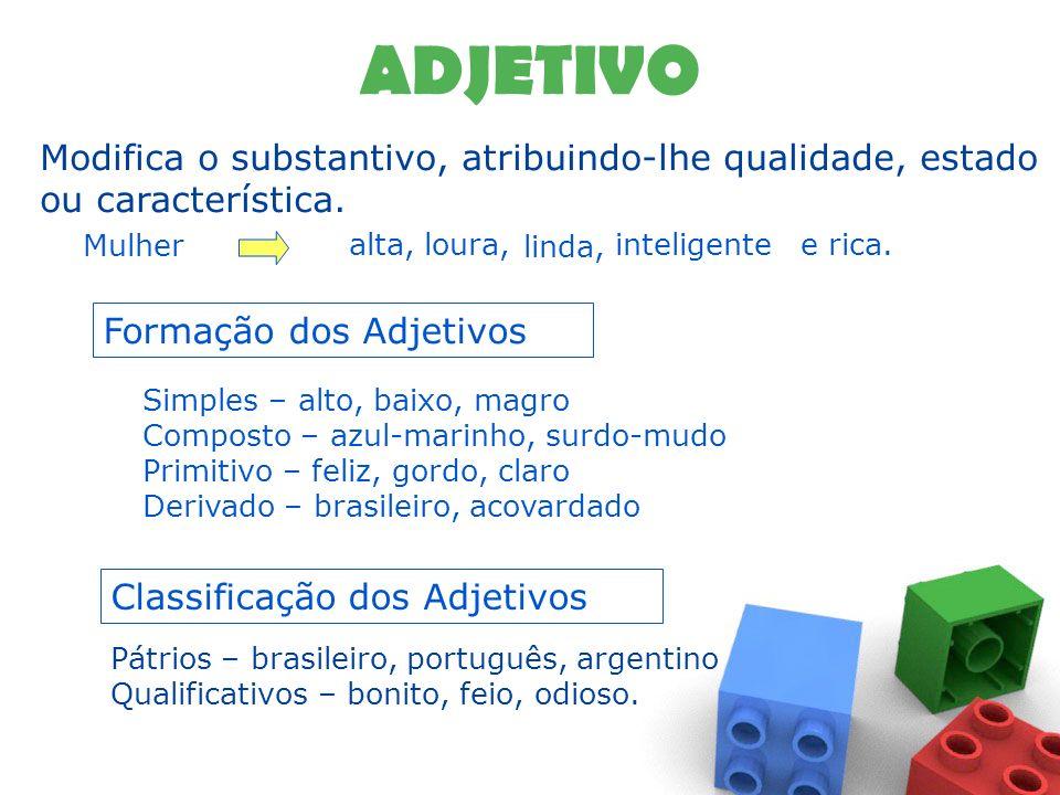 ADJETIVO Modifica o substantivo, atribuindo-lhe qualidade, estado ou característica. Mulher. alta,