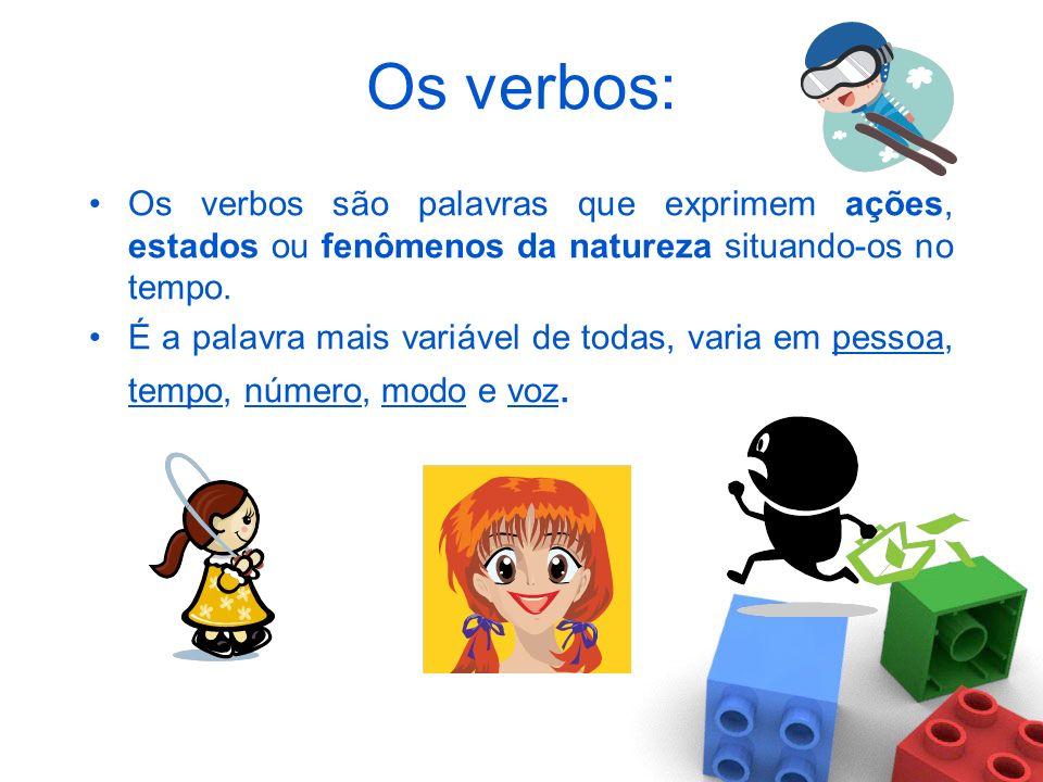 Os verbos: Os verbos são palavras que exprimem ações, estados ou fenômenos da natureza situando-os no tempo.