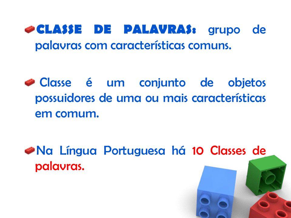 CLASSE DE PALAVRAS: grupo de palavras com características comuns.