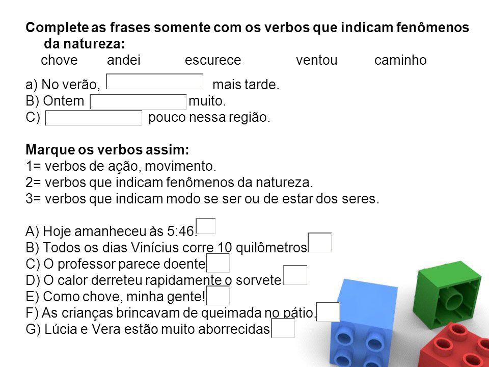 Complete as frases somente com os verbos que indicam fenômenos da natureza: