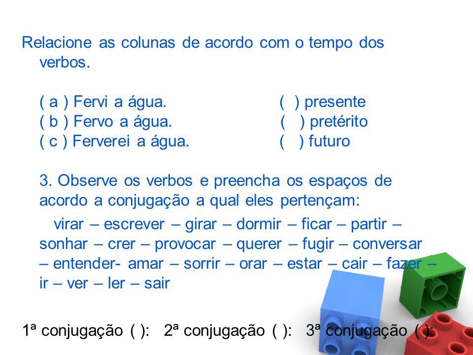 Relacione as colunas de acordo com o tempo dos verbos