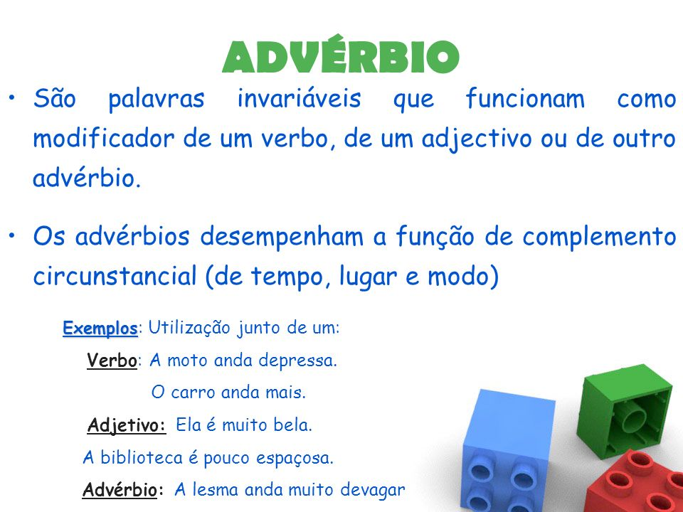 ADVÉRBIO São palavras invariáveis que funcionam como modificador de um verbo, de um adjectivo ou de outro advérbio.