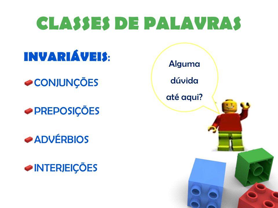 CLASSES DE PALAVRAS INVARIÁVEIS: CONJUNÇÕES PREPOSIÇÕES ADVÉRBIOS