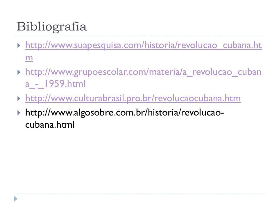 Bibliografia http://www.suapesquisa.com/historia/revolucao_cubana.ht m