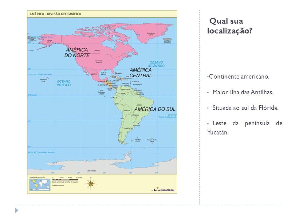 Qual sua localização Continente americano. Maior ilha das Antilhas.