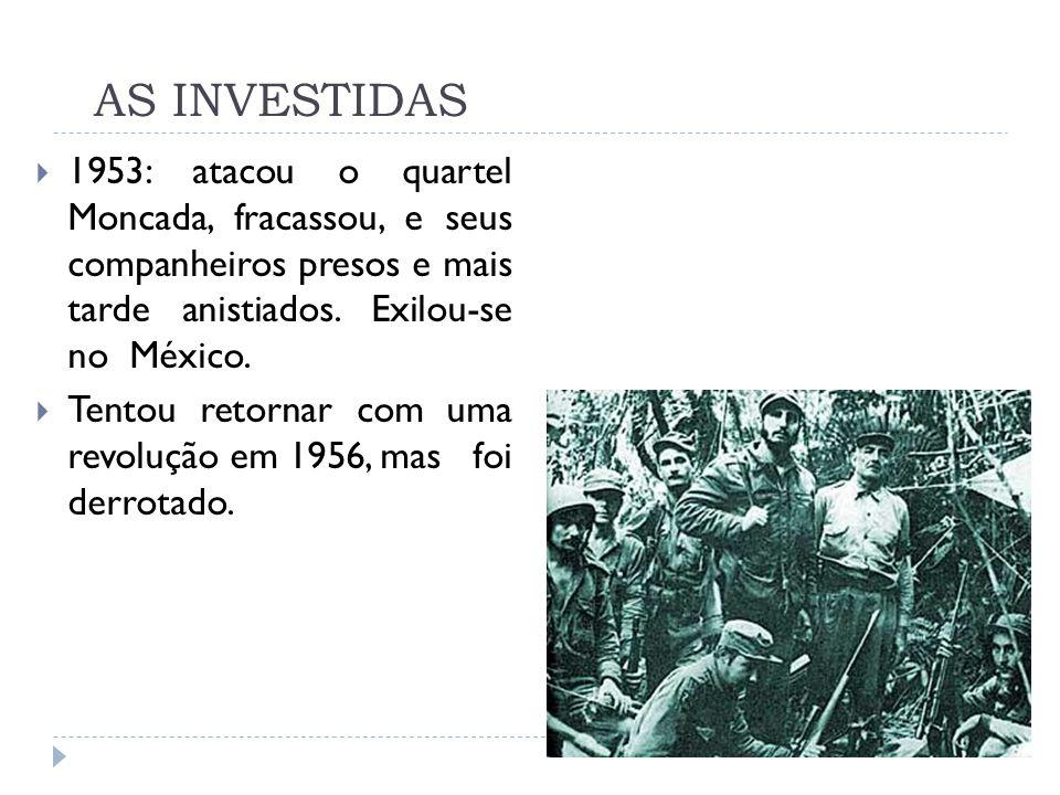 AS INVESTIDAS 1953: atacou o quartel Moncada, fracassou, e seus companheiros presos e mais tarde anistiados. Exilou-se no México.