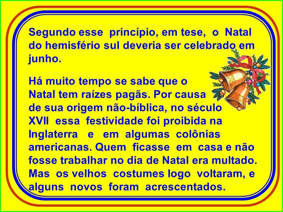 Segundo esse princípio, em tese, o Natal do hemisfério sul deveria ser celebrado em junho.