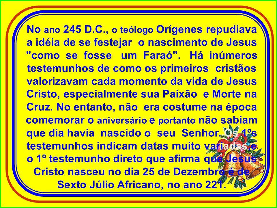 No ano 245 D.C., o teólogo Orígenes repudiava a idéia de se festejar o nascimento de Jesus como se fosse um Faraó .