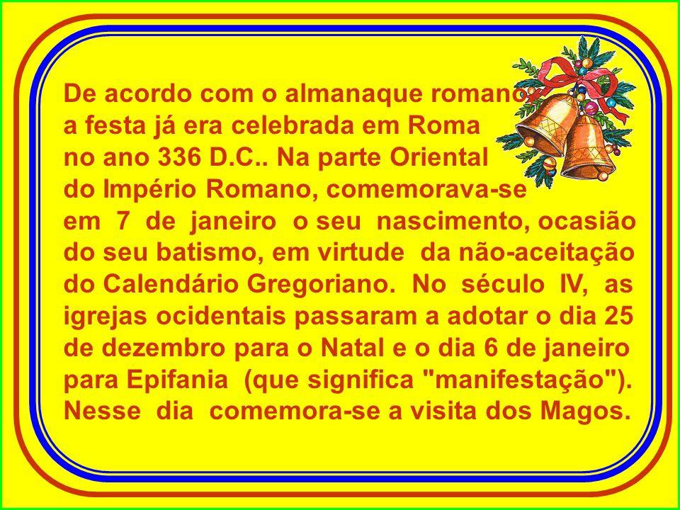 De acordo com o almanaque romano, a festa já era celebrada em Roma no ano 336 D.C..