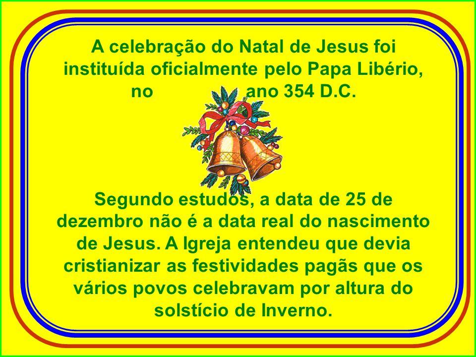 A celebração do Natal de Jesus foi instituída oficialmente pelo Papa Libério, no ano 354 D.C.