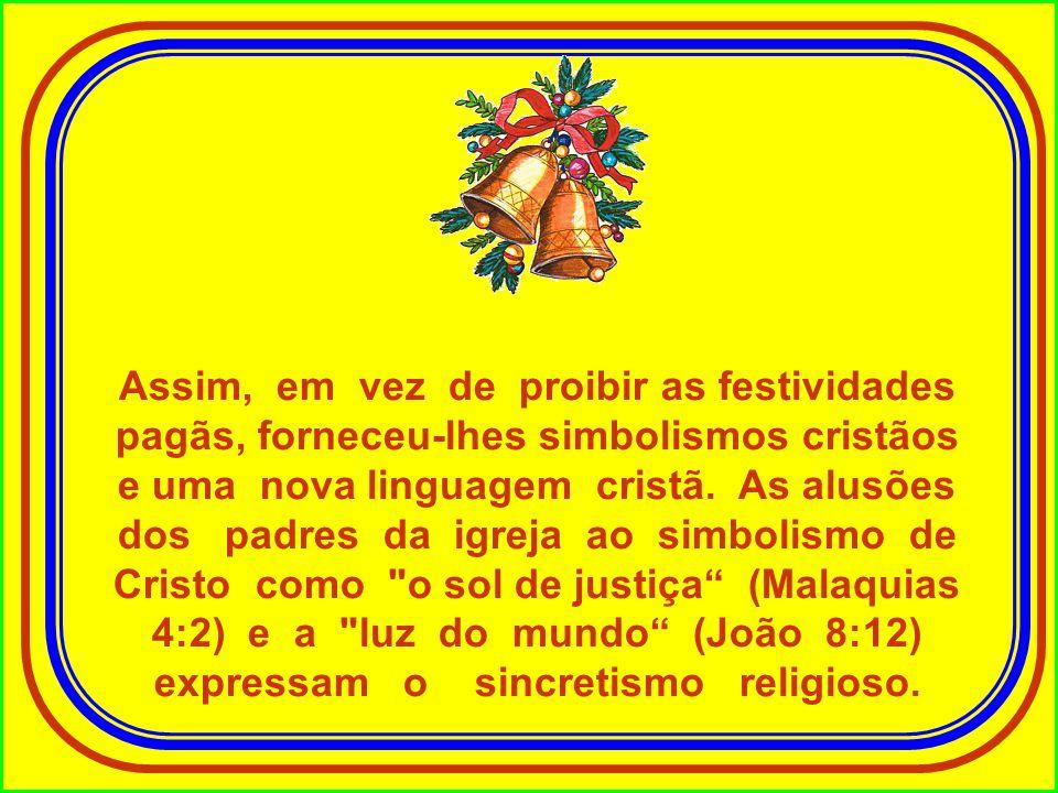 Assim, em vez de proibir as festividades pagãs, forneceu-lhes simbolismos cristãos e uma nova linguagem cristã.
