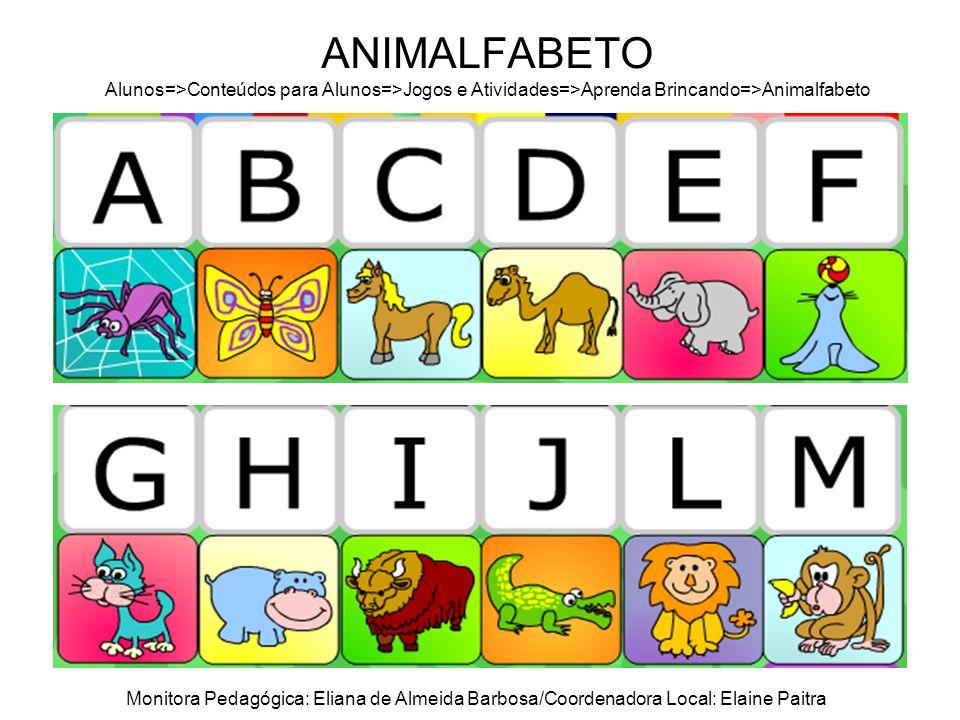 ANIMALFABETO Alunos=>Conteúdos para Alunos=>Jogos e Atividades=>Aprenda Brincando=>Animalfabeto