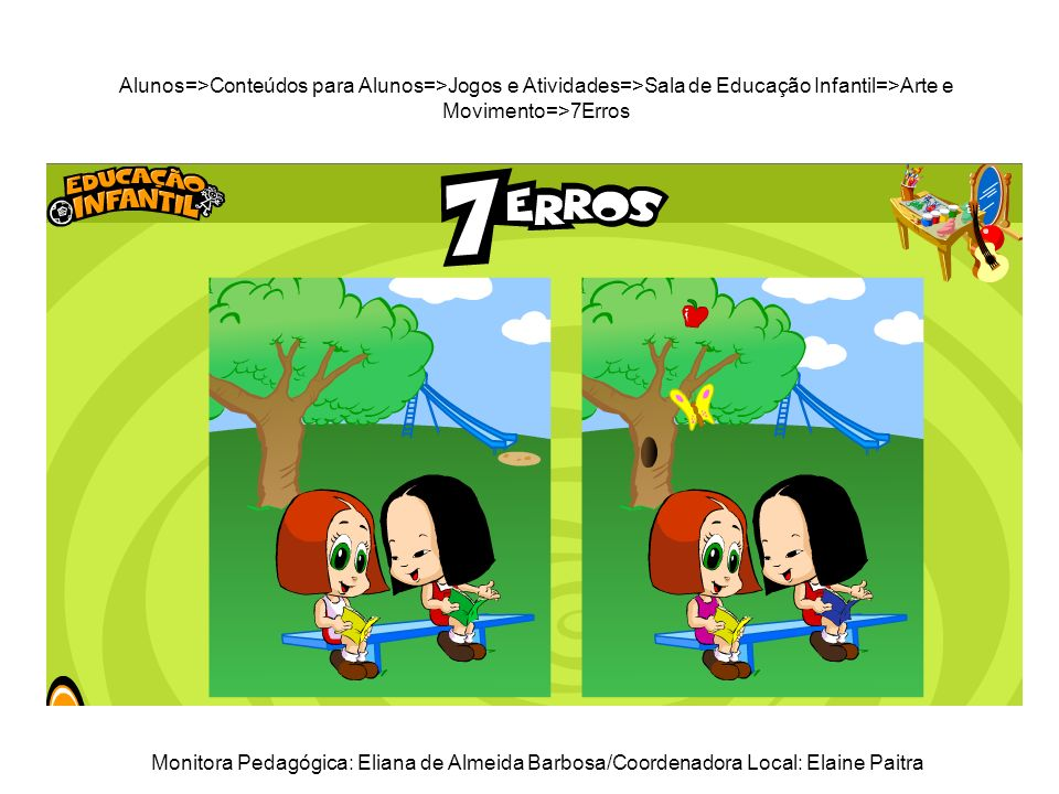 Alunos=>Conteúdos para Alunos=>Jogos e Atividades=>Sala de Educação Infantil=>Arte e Movimento=>7Erros