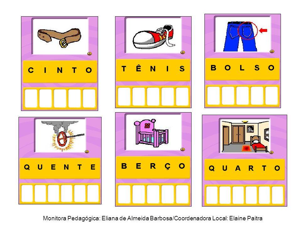 Monitora Pedagógica: Eliana de Almeida Barbosa/Coordenadora Local: Elaine Paitra