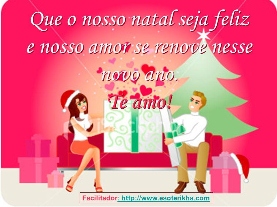 Que o nosso natal seja feliz e nosso amor se renove nesse novo ano
