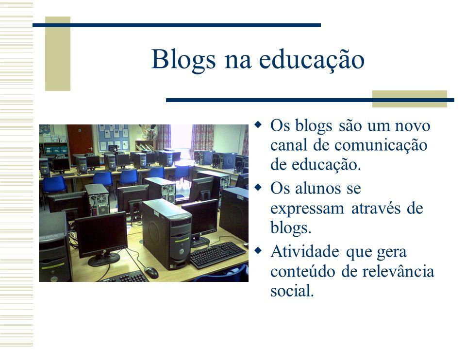 Blogs na educação Os blogs são um novo canal de comunicação de educação. Os alunos se expressam através de blogs.