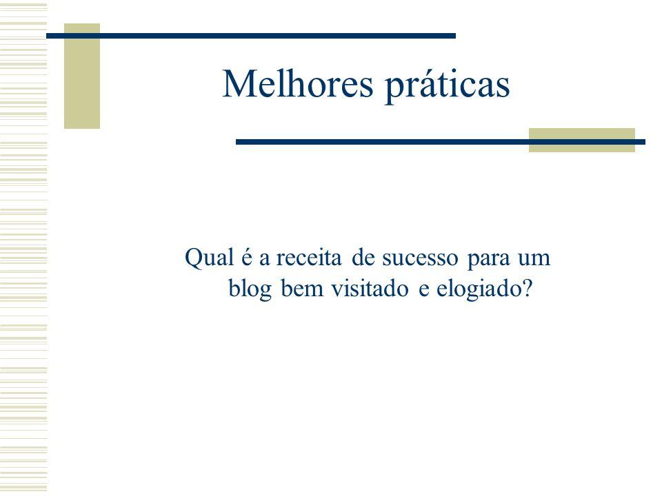 Qual é a receita de sucesso para um blog bem visitado e elogiado