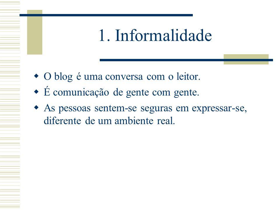 1. Informalidade O blog é uma conversa com o leitor.