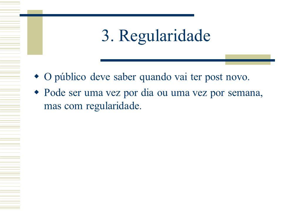 3. Regularidade O público deve saber quando vai ter post novo.