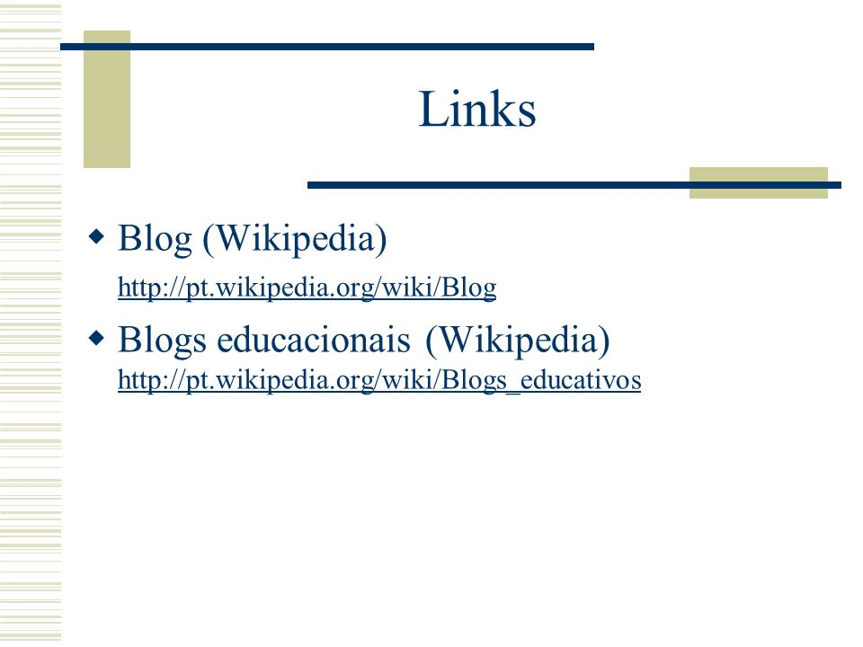 Links Blog (Wikipedia) http://pt.wikipedia.org/wiki/Blog