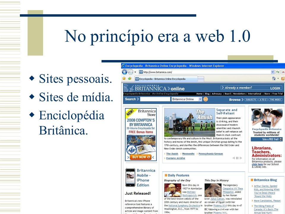 No princípio era a web 1.0 Sites pessoais. Sites de mídia.