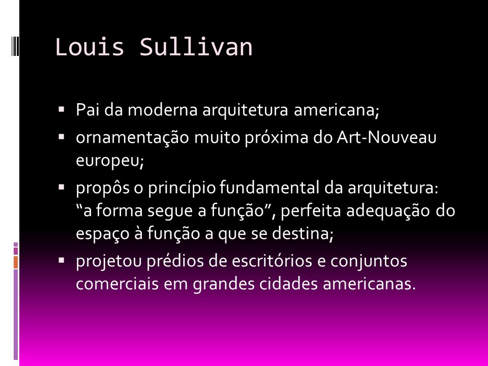 Louis Sullivan Pai da moderna arquitetura americana;