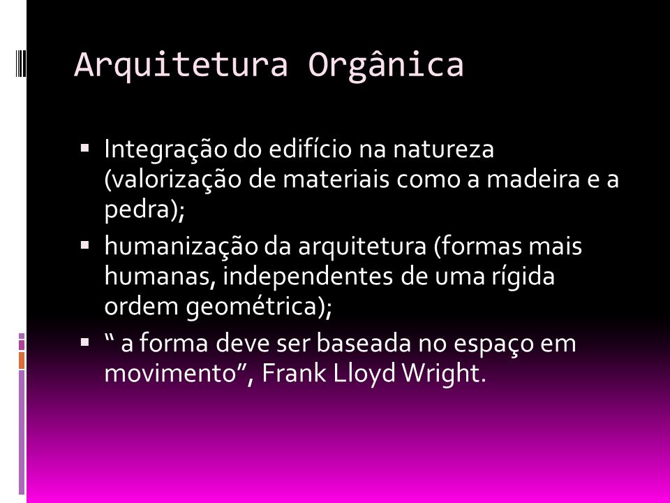 Arquitetura Orgânica Integração do edifício na natureza (valorização de materiais como a madeira e a pedra);