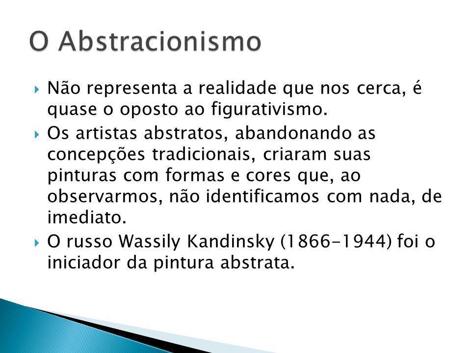 O Abstracionismo Não representa a realidade que nos cerca, é quase o oposto ao figurativismo.