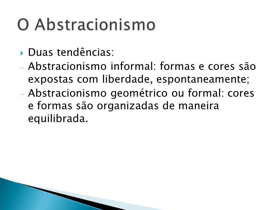 O Abstracionismo Duas tendências: