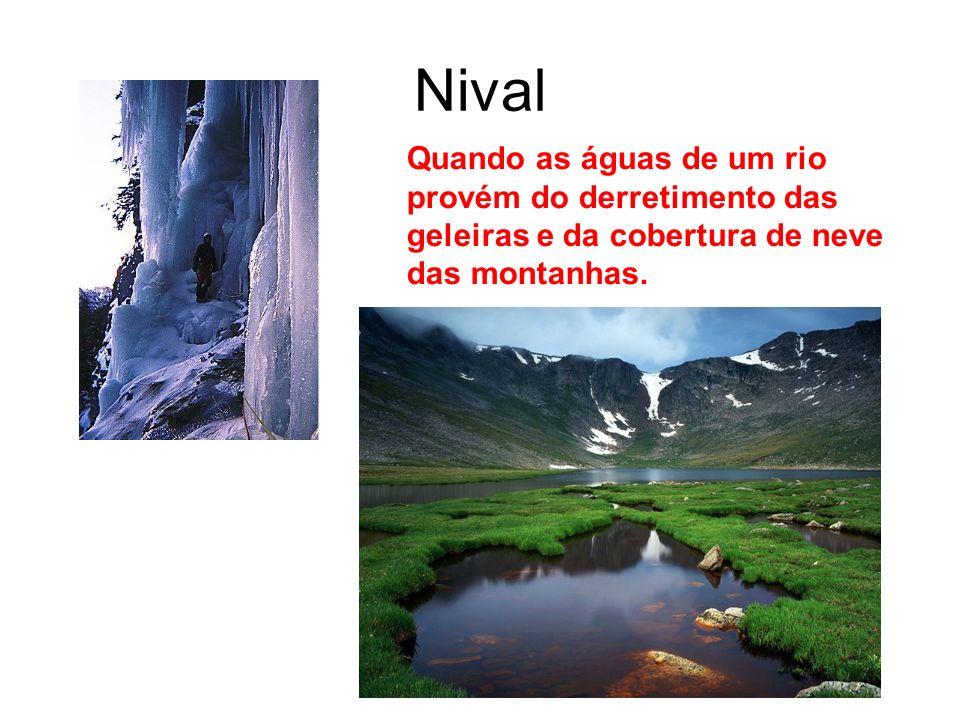 Nival Quando as águas de um rio provém do derretimento das geleiras e da cobertura de neve das montanhas.