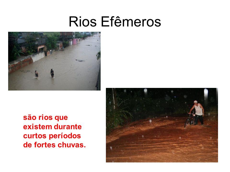 Rios Efêmeros são rios que existem durante curtos períodos de fortes chuvas.