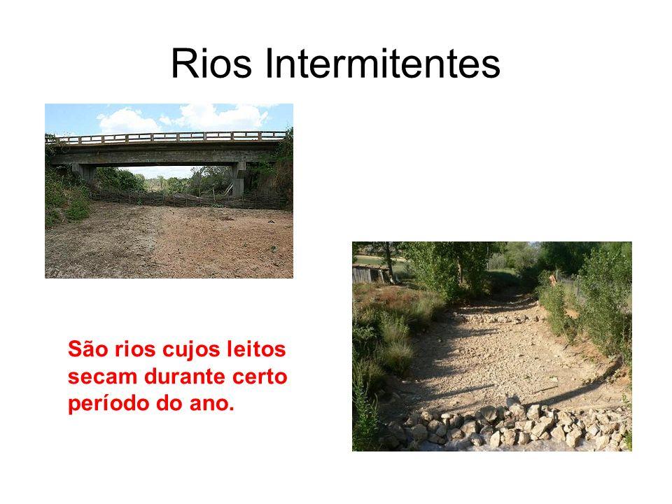 Rios Intermitentes São rios cujos leitos secam durante certo período do ano.