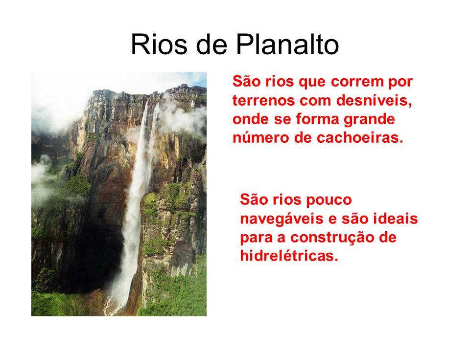 Rios de Planalto São rios que correm por terrenos com desníveis, onde se forma grande número de cachoeiras.