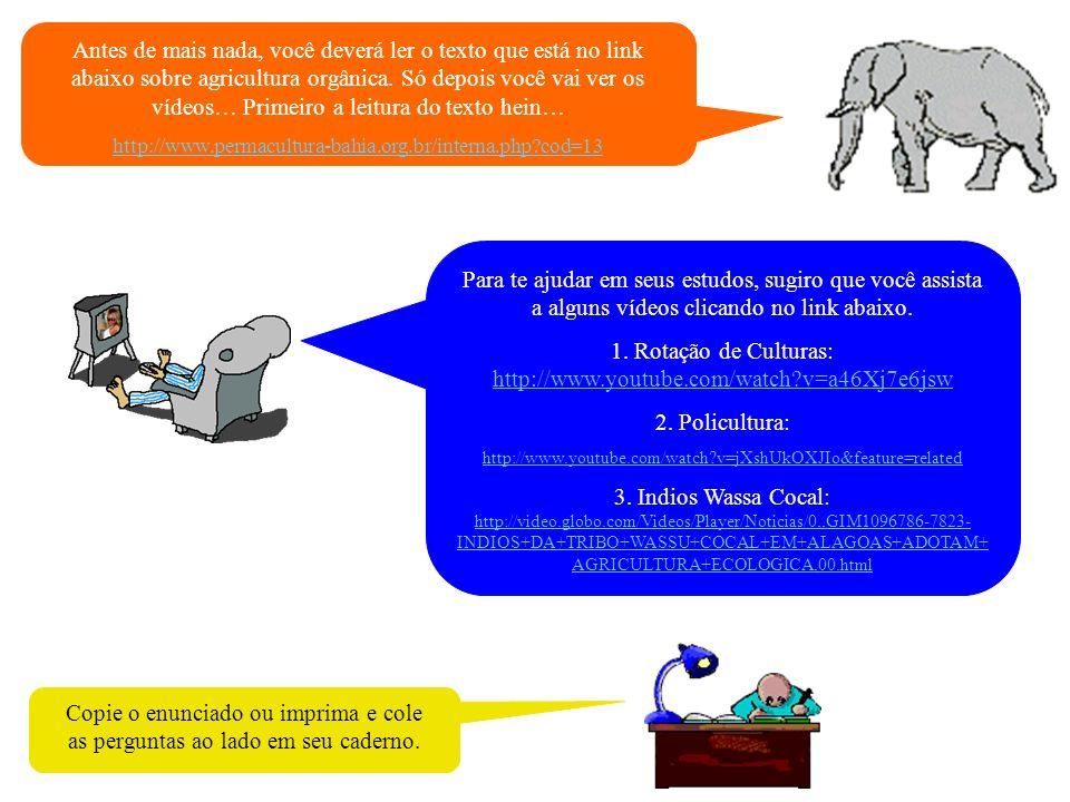 1. Rotação de Culturas: http://www.youtube.com/watch v=a46Xj7e6jsw