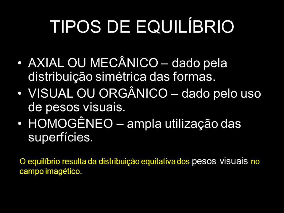 TIPOS DE EQUILÍBRIO AXIAL OU MECÂNICO – dado pela distribuição simétrica das formas. VISUAL OU ORGÂNICO – dado pelo uso de pesos visuais.