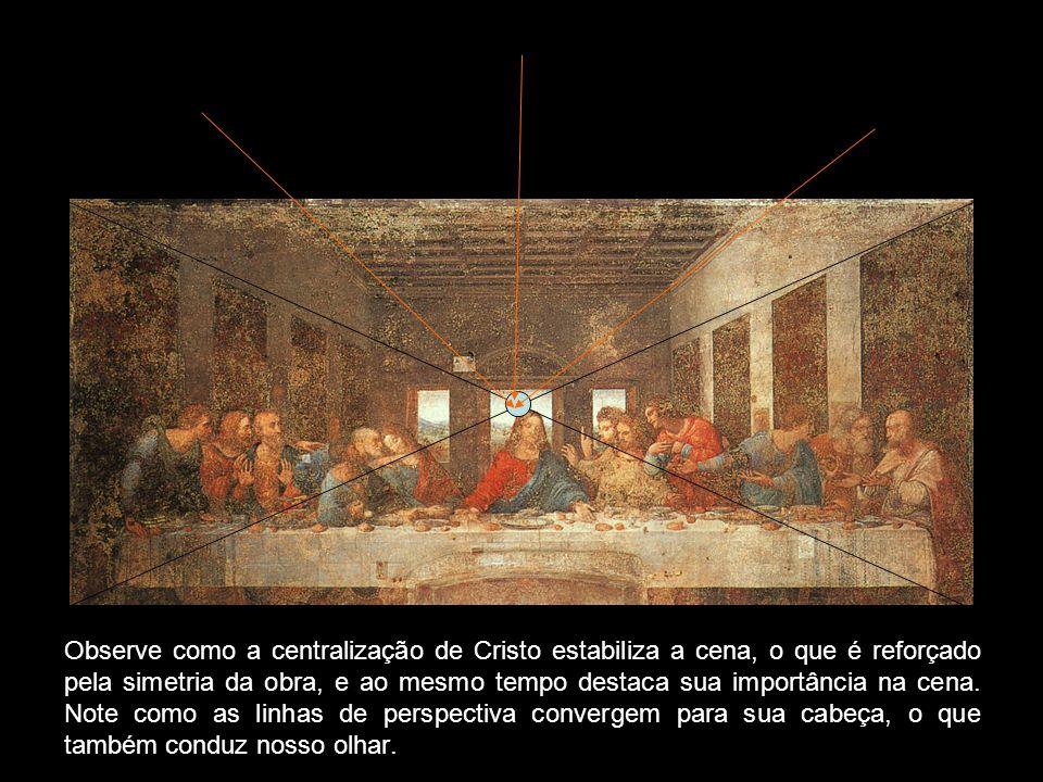 Observe como a centralização de Cristo estabiliza a cena, o que é reforçado pela simetria da obra, e ao mesmo tempo destaca sua importância na cena.